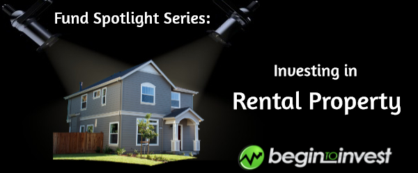 Fund Spotlight Series - Investing in Rental Property